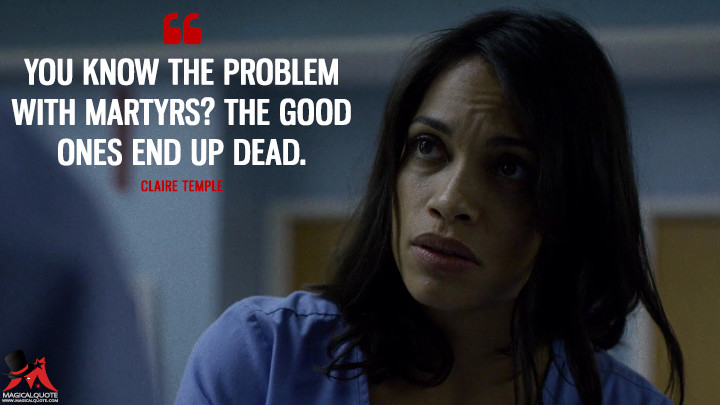 Claire Temple Season 2 - You know the problem with martyrs? The good ones end up dead. (Daredevil Quotes)