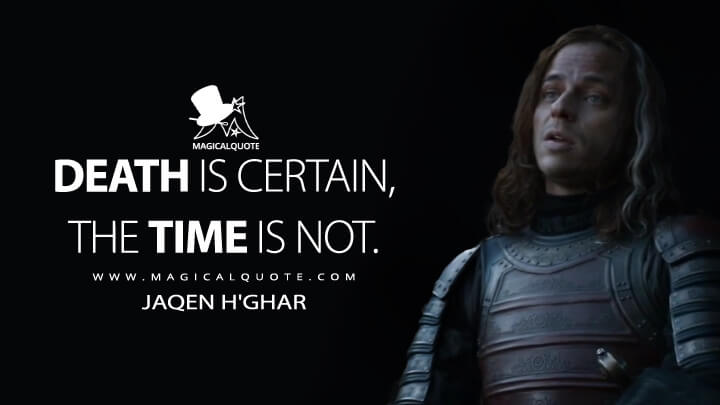 Death is certain, the time is not. - Jaqen H'ghar (Game of Thrones Quotes)