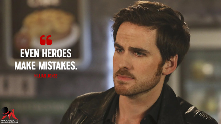 Even heroes make mistakes. - Killian Jones (Once Upon a Time Quotes)