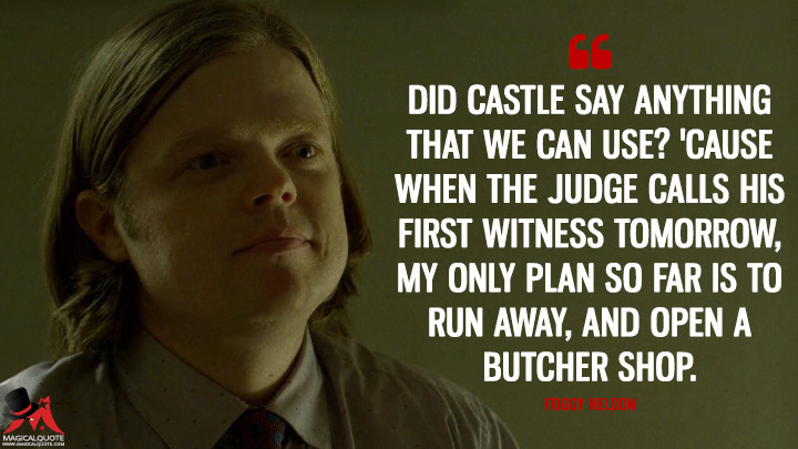 Foggy Nelson Season 2 - Did Castle say anything that we can use? 'Cause when the judge calls his first witness tomorrow, my only plan so far is to run away, and open a butcher shop. (Daredevil Quotes)