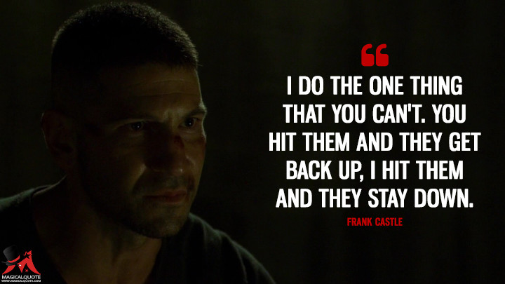 Frank Castle Season 2 - I do the one thing that you can't. You hit them and they get back up, I hit them and they stay down. (Daredevil Quotes)