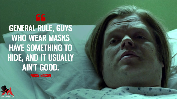 Foggy Nelson Season 1 - General rule, guys who wear masks have something to hide, and it usually ain't good. (Daredevil Quotes)