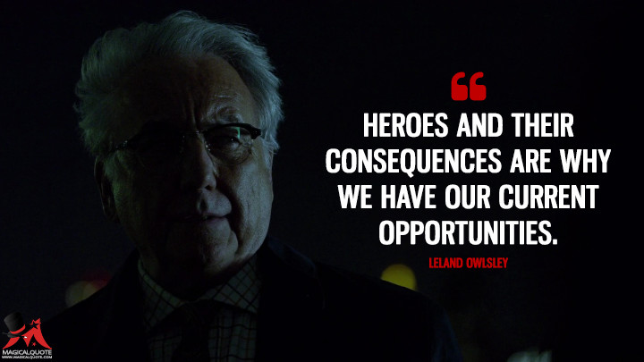 Heroes and their consequences are why we have our current opportunities. - Leland Owlsley (Daredevil Quotes)