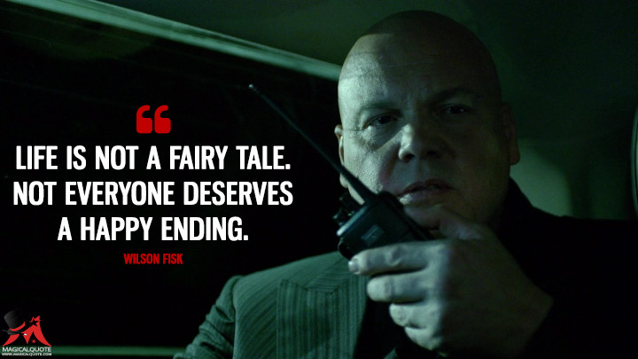 Life is not a fairy tale. Not everyone deserves a happy ending. - Wilson Fisk (Daredevil Quotes)