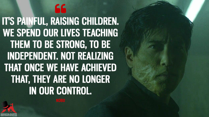 Nobu Season 2 - It's painful, raising children. We spend our lives teaching them to be strong, to be independent. Not realizing that once we have achieved that, they are no longer in our control. (Daredevil Quotes)
