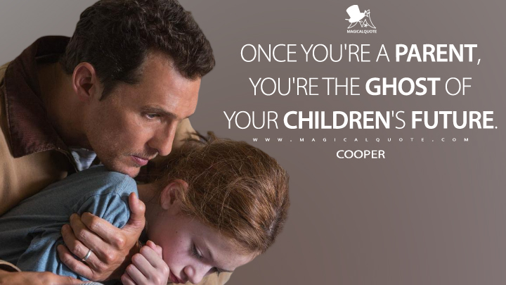 Once you're a parent, you're the ghost of your children's future. - Cooper (Interstellar Quotes)