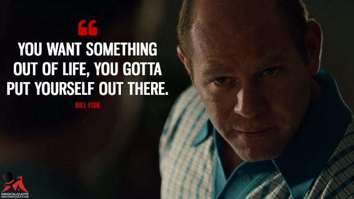 Bill Fisk Season 1 - You want something out of life, you gotta put yourself out there. (Daredevil Quotes)