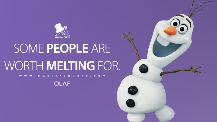 Some people are worth melting for. - Olaf (Frozen Quotes)