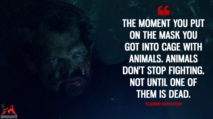 Vladimir Ranskahov Season 1 - The moment you put on the mask you got into cage with animals. Animals don't stop fighting. Not until one of them is dead. (Daredevil Quotes)