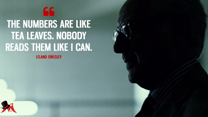 The numbers are like tea leaves. Nobody reads them like I can. - Leland Owlsley (Daredevil Quotes)