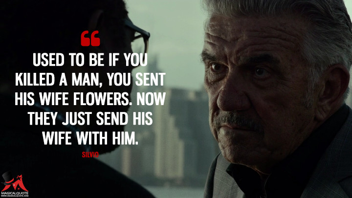 Silvio Season 1 - Used to be if you killed a man, you sent his wife flowers. Now they just send his wife with him. (Daredevil Quotes)