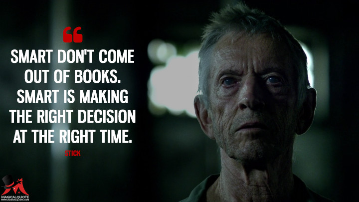 Stick Season 1 - Smart don't come out of books. Smart is making the right decision at the right time. (Daredevil Quotes)