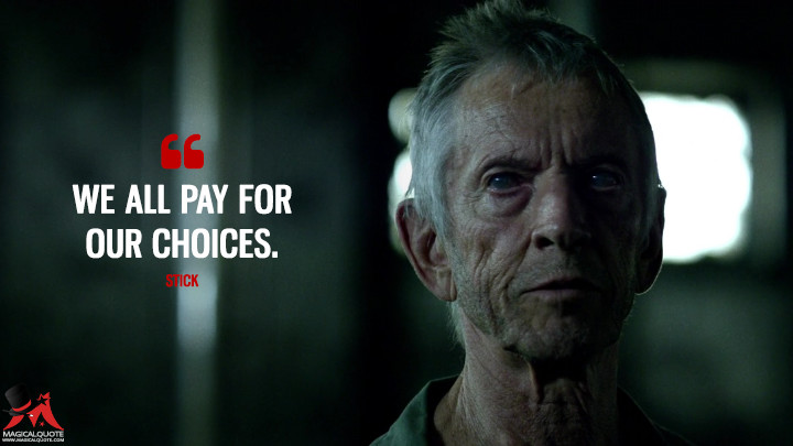 We all pay for our choices. - Stick (Daredevil Quotes)