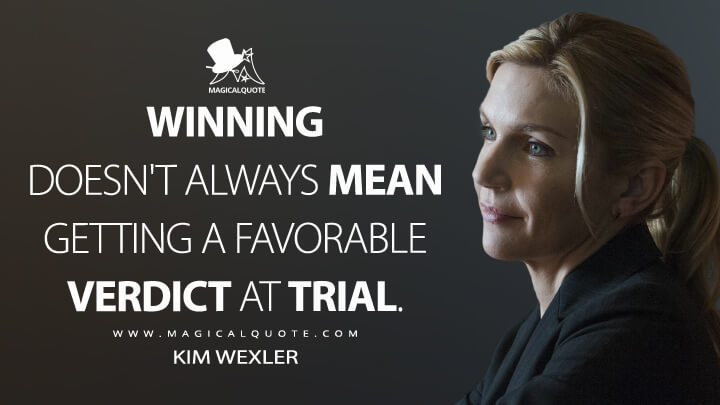 Winning doesn't always mean getting a favorable verdict at trial. - Kim Wexler (Better Call Saul Quotes)