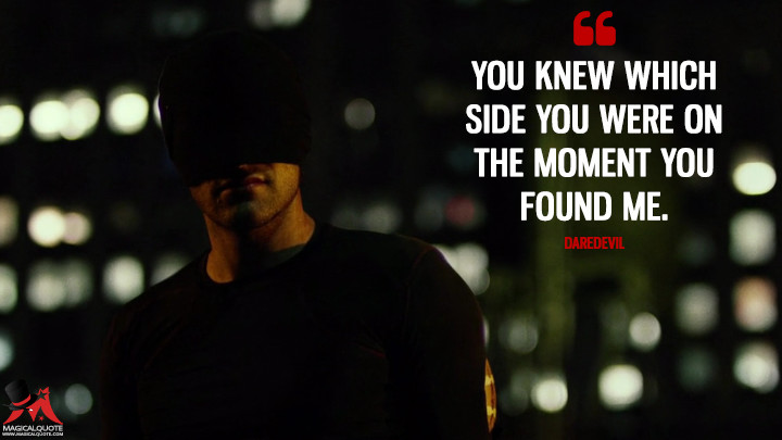 You knew which side you were on the moment you found me. - Daredevil (Daredevil Quotes)
