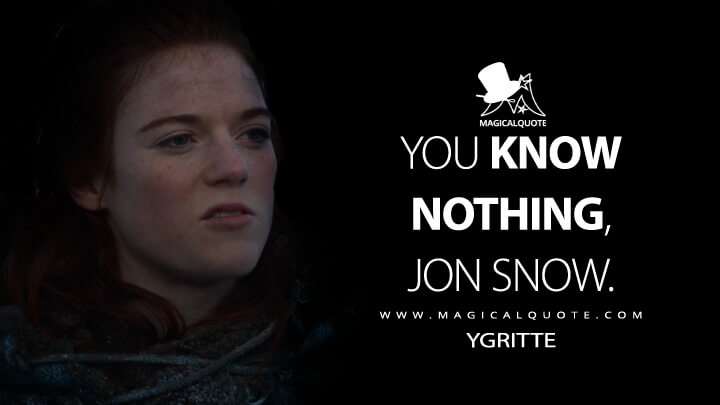You know nothing, Jon Snow. - Ygritte (Game of Thrones Quotes)