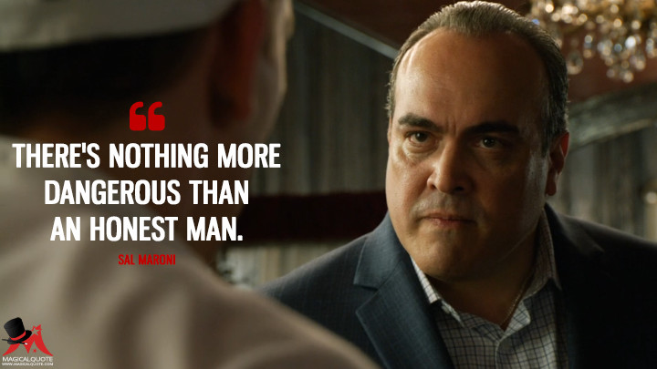 There's nothing more dangerous than an honest man. - Sal Maroni (Gotham Quotes)