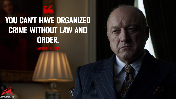 You can't have organized crime without law and order. - Carmine Falcone (Gotham Quotes)