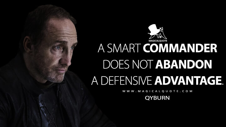 A smart commander does not abandon a defensive advantage. - Roose Bolton (Game of Thrones Quotes)