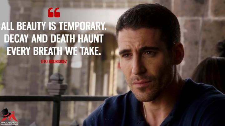 All beauty is temporary. Decay and death haunt every breath we take. - Lito Rodriguez (Sense8 Quotes)
