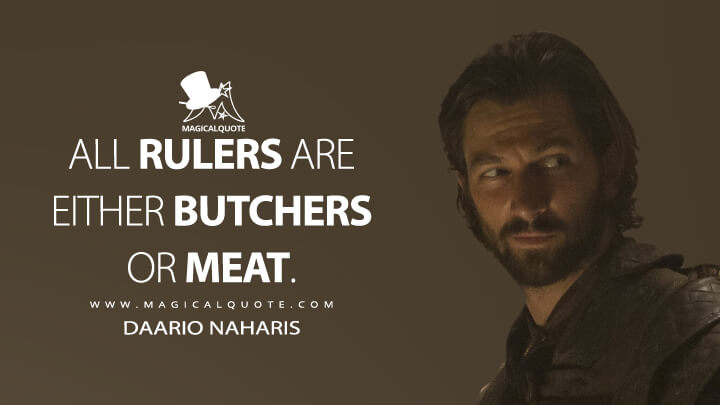 All rulers are either butchers or meat. - Daario Naharis (Game of Thrones Quotes)