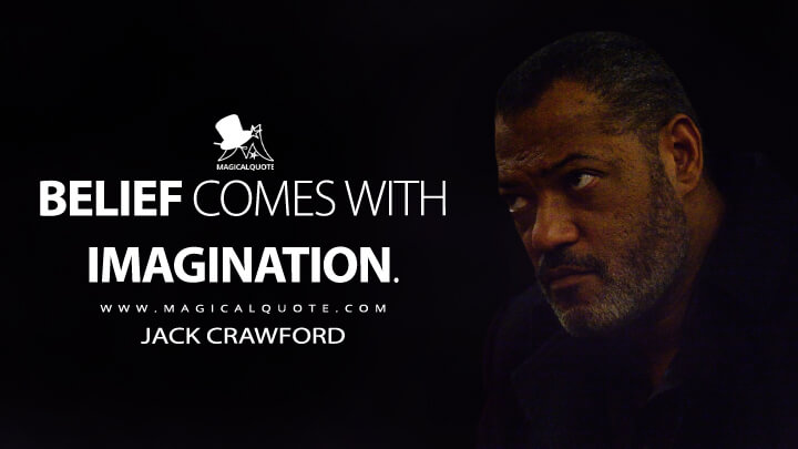 Belief comes with imagination. - Jack Crawford (Hannibal Quotes)