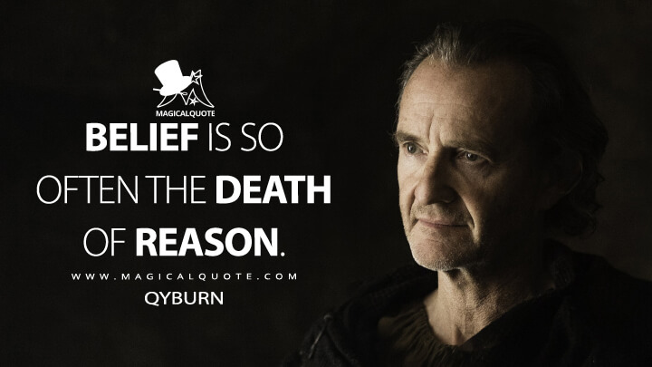 Qyburn Season 5 - Belief is so often the death of reason. (Game of Thrones Quotes)
