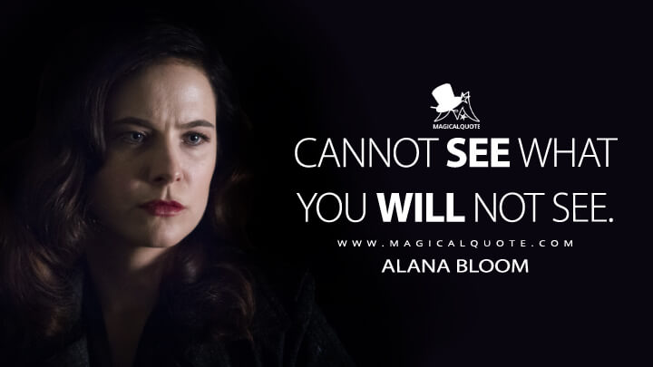 Cannot see what you will not see. - Alana Bloom (Hannibal Quotes)