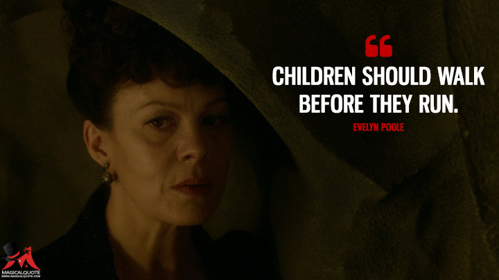Children should walk before they run. - Evelyn Poole (Penny Dreadful Quotes)