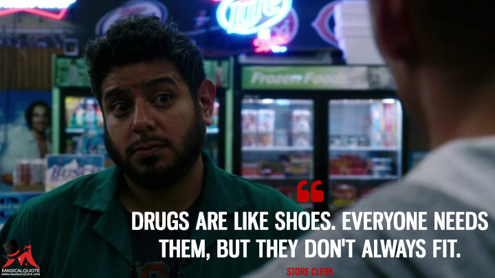 Drugs are like shoes. Everyone needs them, but they don't always fit. - Store Clerk (Sense8 Quotes)
