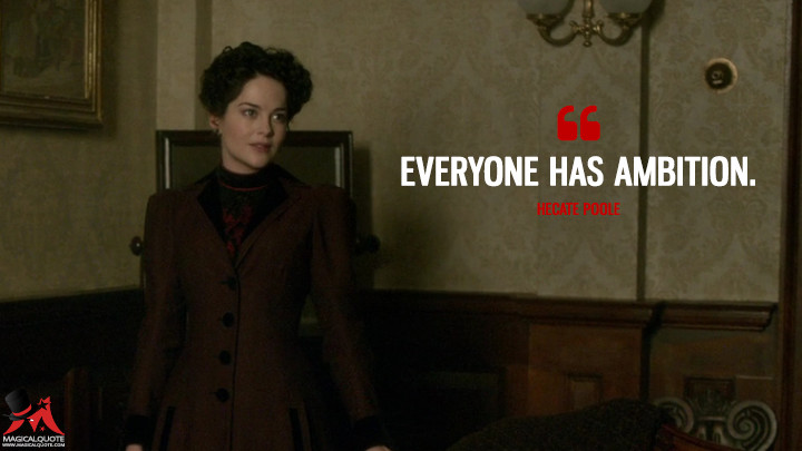 Everyone has ambition. - Hecate Poole (Penny Dreadful Quotes)