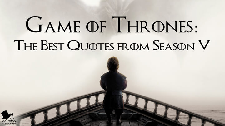 Game of Thrones: The Best Quotes from Season 5