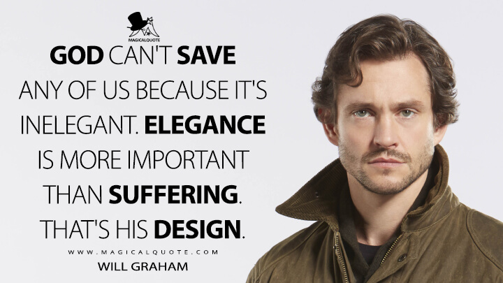 God can't save any of us because it's inelegant. Elegance is more important than suffering. That's His design. - Will Graham (Hannibal Quotes)