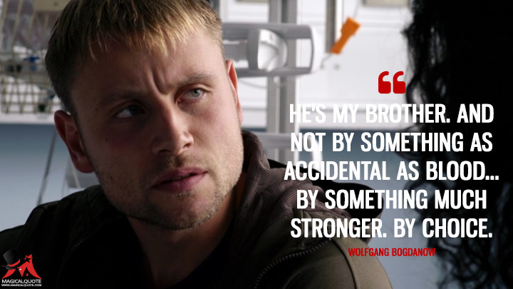 He's my brother. And not by something as accidental as blood... by something much stronger. By choice. - Wolfgang Bogdanow (Sense8 Quotes)