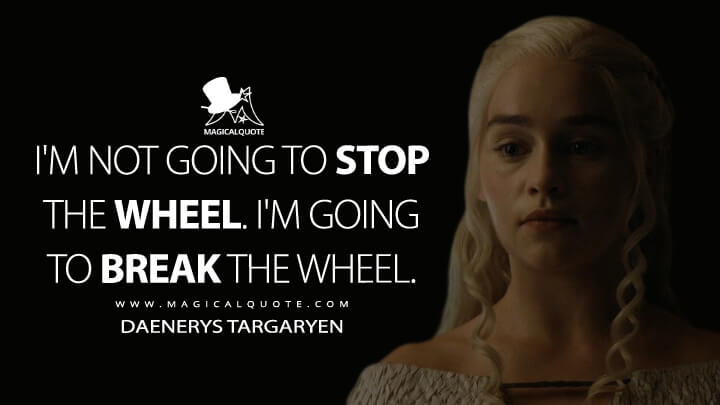 I am-not-going-to-stop-the-wheel.-I am-going-to-break-the-wheel.