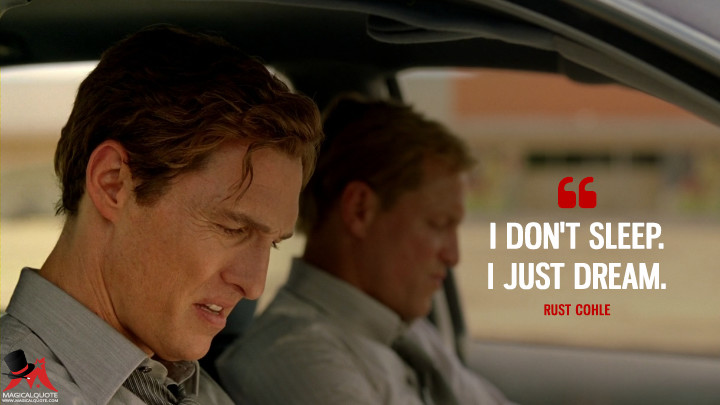 Rust Cohle - I don't sleep. I just dream. (True Detective Quotes)
