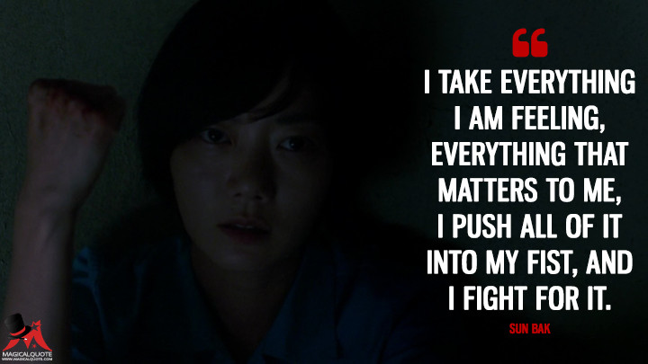 I take everything I am feeling, everything that matters to me, I push all of it into my fist, and I fight for it. - Sun Bak (Sense8 Quotes)