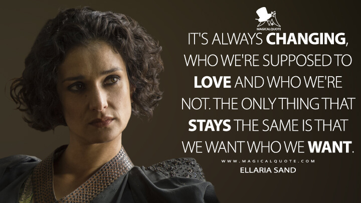 Ellaria Sand Season 5 - It's always changing, who we're supposed to love and who we're not. The only thing that stays the same is that we want who we want. (Game of Thrones Quotes)