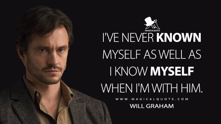 I've never known myself as well as I know myself when I'm with him. - Will Graham (Hannibal Quotes)