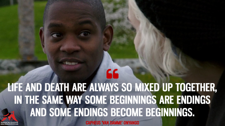 Life and death are always so mixed up together, in the same way some beginnings are endings and some endings become beginnings. - Capheus 'Van Damme' Onyango (Sense8 Quotes)