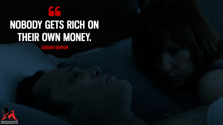Nobody gets rich on their own money. - Jordan Semyon (True Detective Quotes)