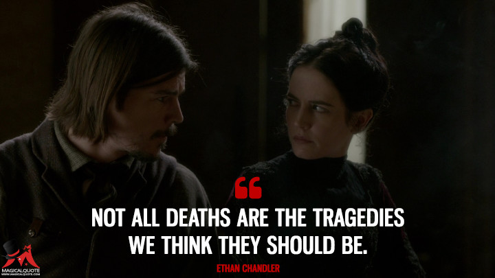 Not all deaths are the tragedies we think they should be. - Ethan Chandler (Penny Dreadful Quotes)