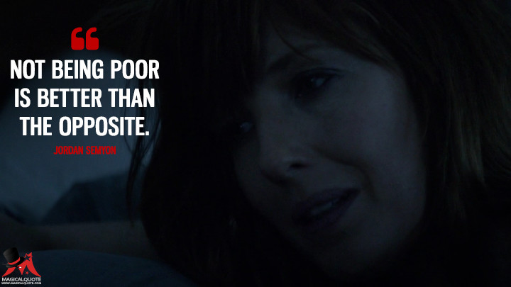 Not being poor is better than the opposite. - Jordan Semyon (True Detective Quotes)