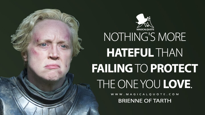 Brienne of Tarth Season 5 - Nothing's more hateful than failing to protect the one you love. (Game of Thrones Quotes)