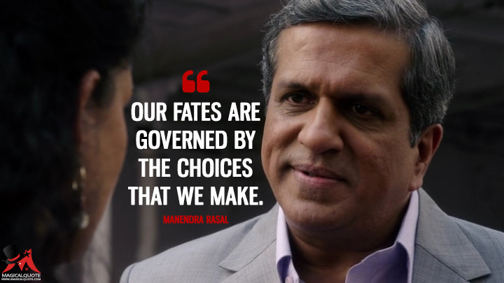 Our fates are governed by the choices that we make. - Manendra Rasal (Sense8 Quotes)