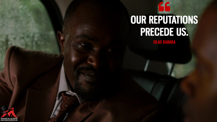 Our reputations precede us. - Silas Kabaka (Sense8 Quotes)