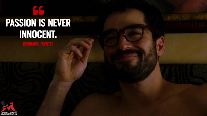 Passion is never innocent. - Hernando Fuentes (Sense8 Quotes)