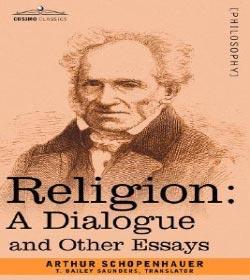 arthur dialogue essay etc religion schopenhauer The world as will and representation by arthur schopenhauer  essay on the freedom of the will by arthur schopenhauer  religion: a dialogue, etc.