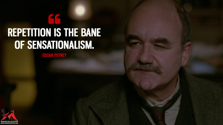 Repetition is the bane of sensationalism. - Oscar Putney (Penny Dreadful Quotes)