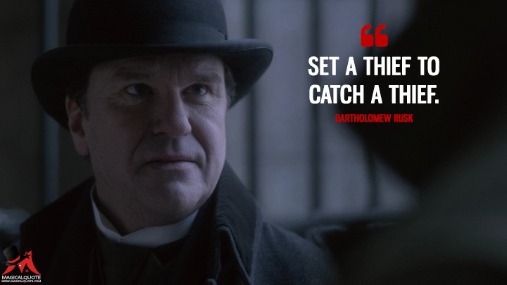 Set a thief to catch a thief. - Bartholomew Rusk (Penny Dreadful Quotes)